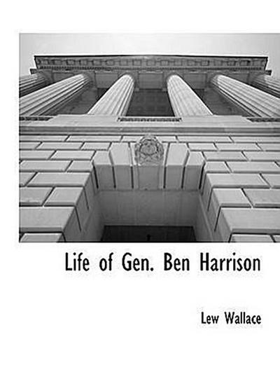 Life of Gen. Ben Harrison