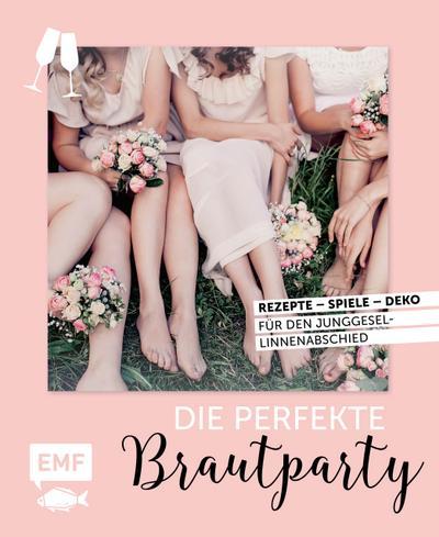 Die perfekte Brautparty; Rezepte, Spiele, Deko für den Junggesellinnenabschied; Deutsch