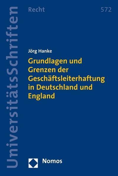 Grundlagen und Grenzen der Geschäftsleiterhaftung in Deutschland und England