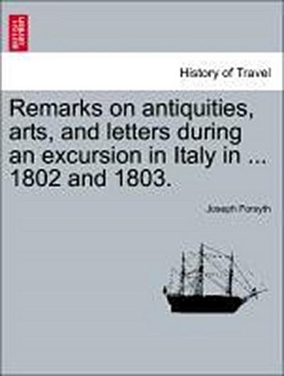 Remarks on antiquities, arts, and letters during an excursion in Italy in ... 1802 and 1803. Second Editon