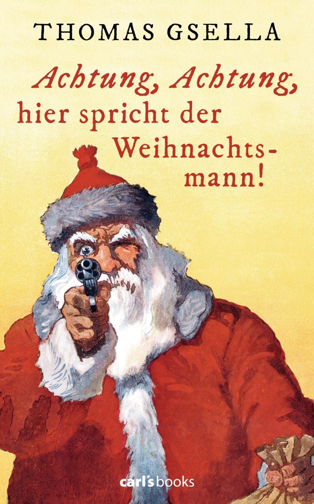 Thomas Gsella ~ Achtung, Achtung, hier spricht der Weihnachtsmann! 9783570585344