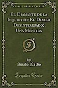 El Diamante de la Inquietud; El Diablo Desinteresado; Una Mentira (Classic Reprint)