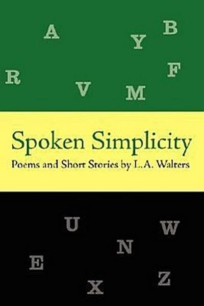 Spoken Simplicity: Poems and Short Stories by L.A. Walters