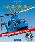 Die Hubschrauber Flugschule: Mit Flugtechnik für RC-Heli-Piloten