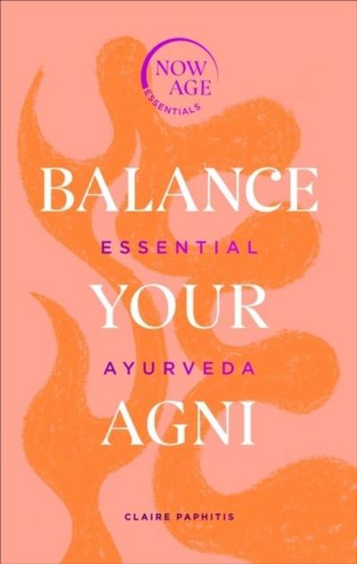 Balance Your AGNI: Essential Ayurveda
