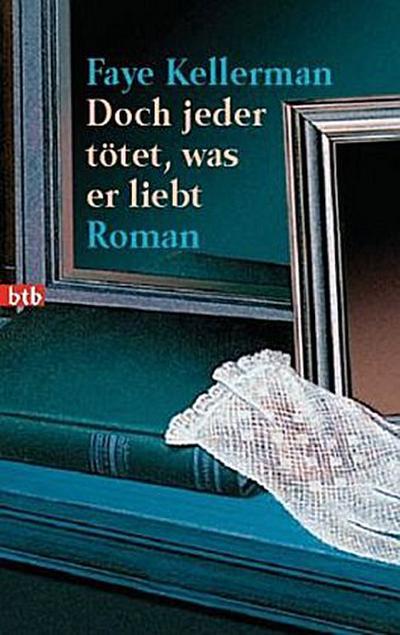 Doch jeder tötet, was er liebt: Roman (Ein Decker/Lazarus-Krimi, Band 8)