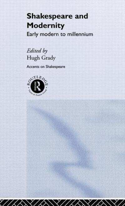 Shakespeare and Modernity: Early Modern to Millennium