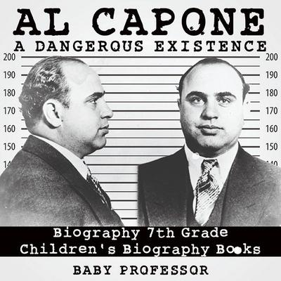 Al Capone: Dangerous Existence - Biography 7th Grade | Children's Biography Books