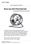 Anthroposophische Studien und Forschung: Raus aus dem Hamsterrad: - euer System kotzt mich an!
