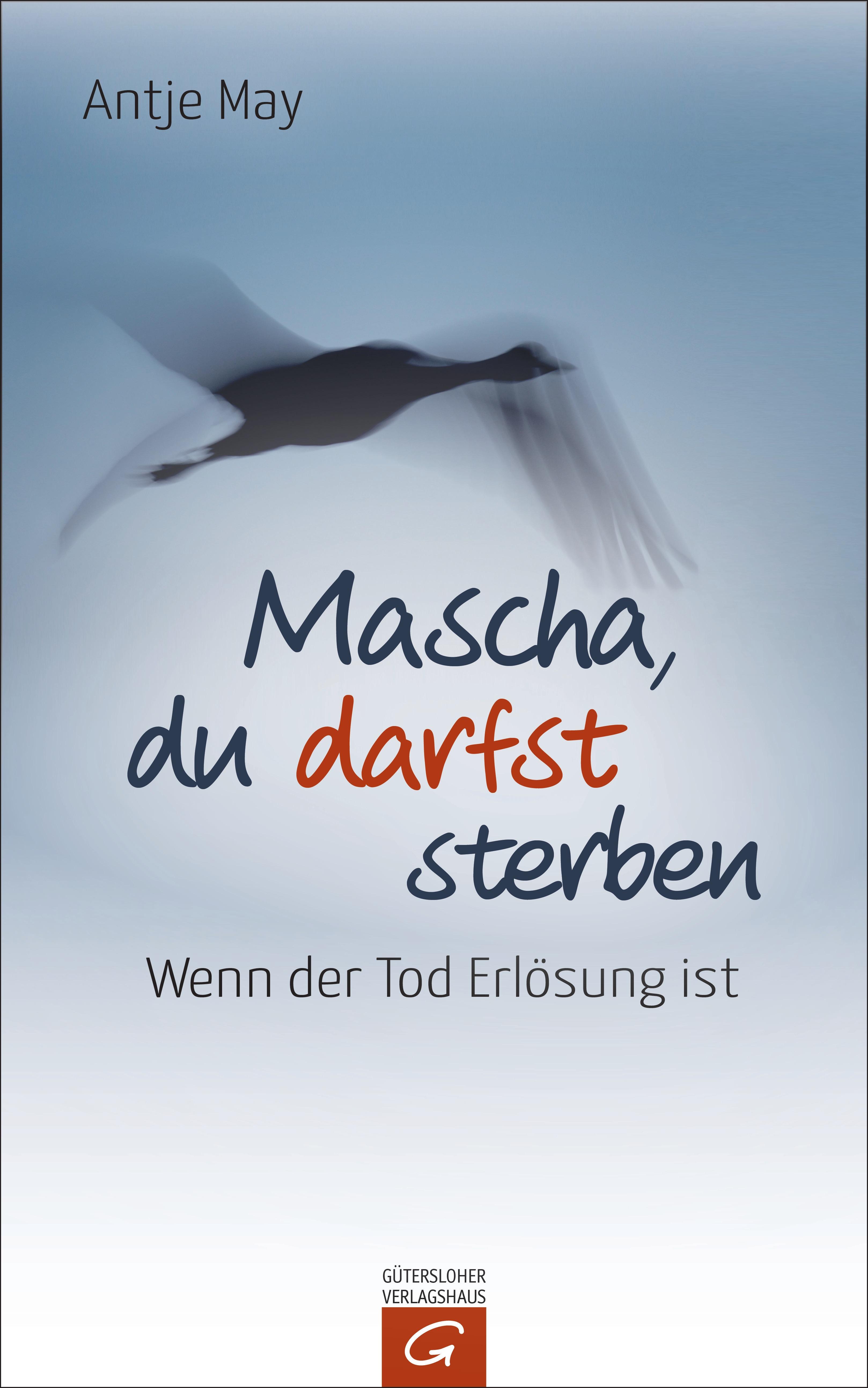 Mascha, du darfst sterben: Wenn der Tod Erlösung ist Antje May