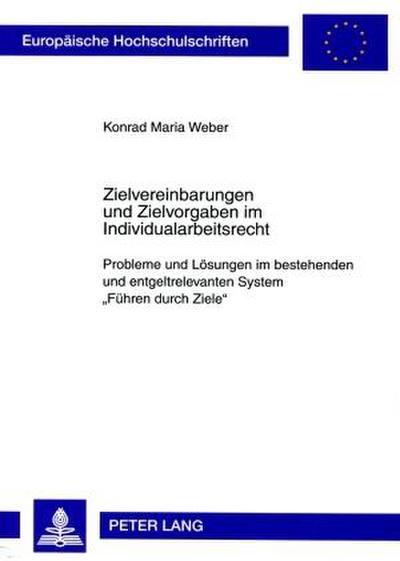 Zielvereinbarungen und Zielvorgaben im Individualarbeitsrecht: Probleme und Lösungen im bestehenden und entgeltrelevanten System «Führen durch Ziele» ... / Series 2: Law / Série 2: Droit, Band 4880)