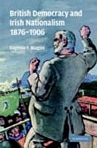 British Democracy and Irish Nationalism 1876-1906