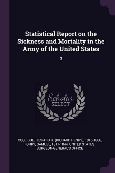 Statistical Report on the Sickness and Mortality in the Army of the United States: 3