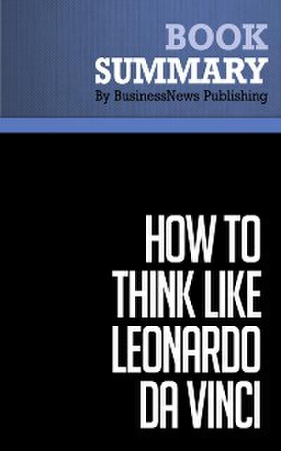 Summary: How to think like Leonardo da Vinci  Michael J. Gelb