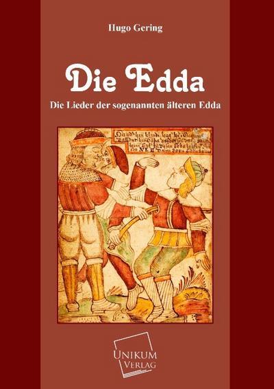Die Edda: Die Lieder der sogenannten älteren Edda