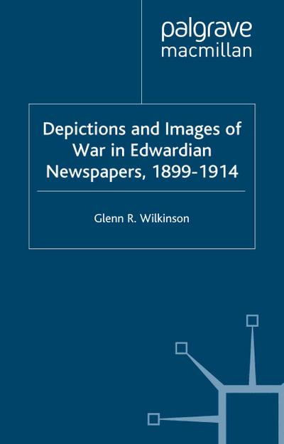 Depictions and Images of War in Edwardian Newspapers, 1899-1914