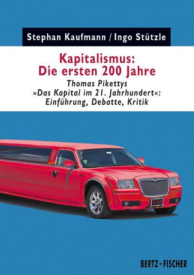 Kapitalismus: Die ersten 200 Jahre: Thomas Pikettys 'Das Kapital im 21. Jahrhundert' – Einführung, Debatte, Kritik (Kapital & Krise, Band 1)
