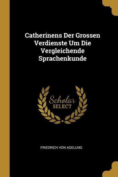 Catherinens Der Grossen Verdienste Um Die Vergleichende Sprachenkunde