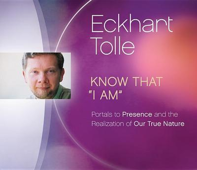 Know That I Am: Portals to Presence and the Realization of Our True Nature