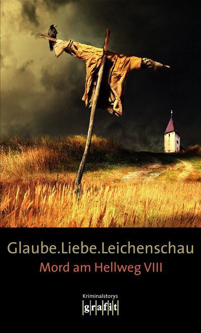 Glaube. Liebe. Leichenschau; Mord am Hellweg VIII; Mord am Hellweg; Hrsg. v. Karr, H.P./Krauß, Sigrun/Knorr, Herbert; Deutsch