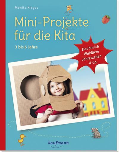 Mini-Projekte für die Kita: 3 - 6 Jahre
