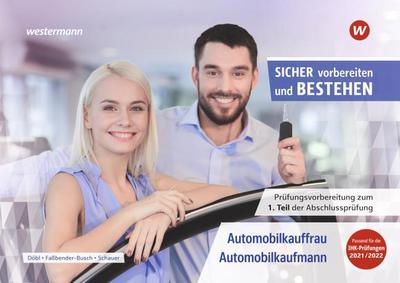 Sicher vorbereiten und bestehen. Automobilkauffrau/-kaufmann: Prüfungsvorbereitung zur Gestreckten Abschlussprüfung Teil 1