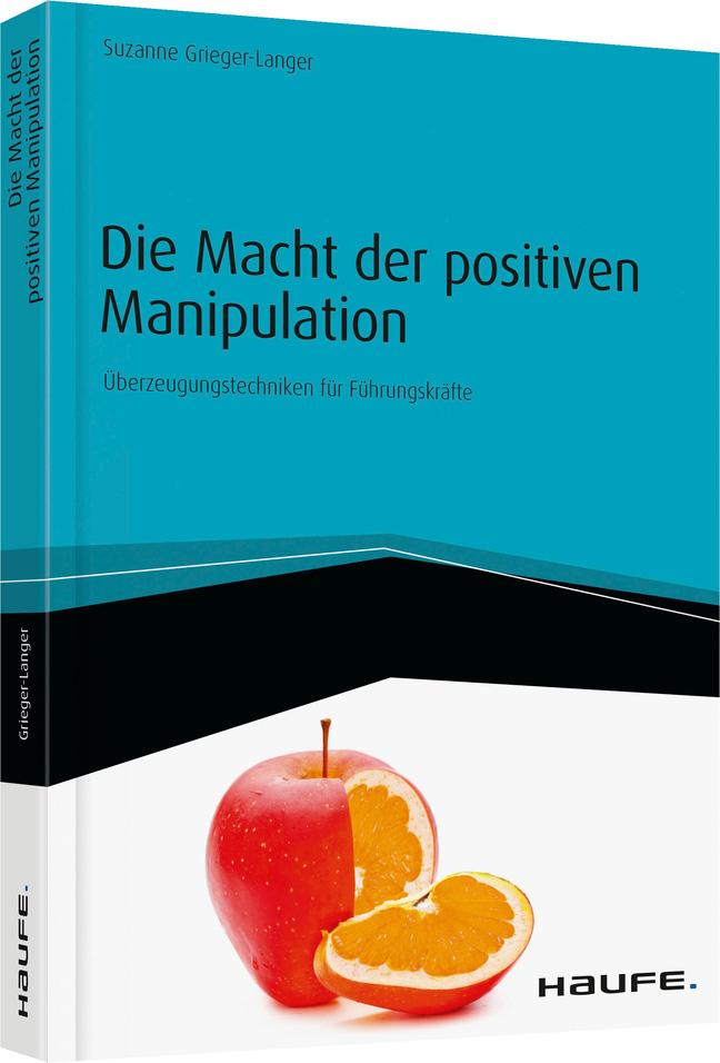 Die Macht der positiven Manipulation Suzanne Grieger-Langer
