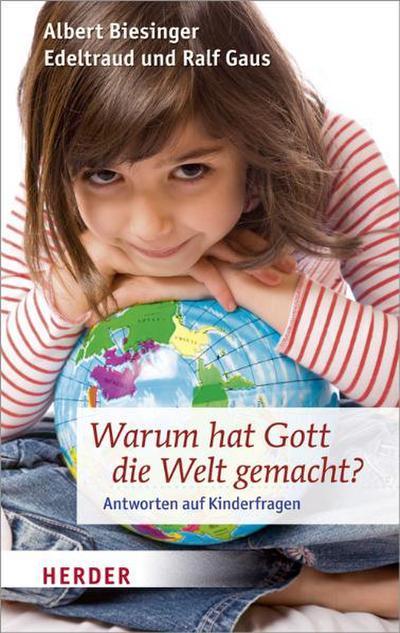 Warum hat Gott die Welt gemacht?: Antworten auf Kinderfragen