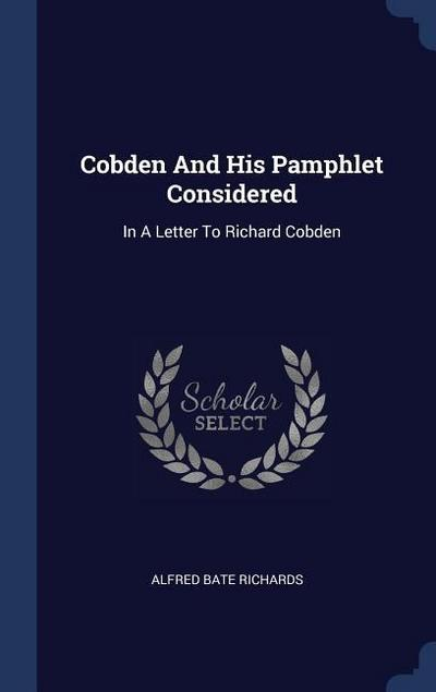 Cobden and His Pamphlet Considered: In a Letter to Richard Cobden