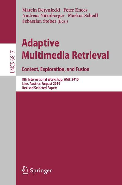 Adaptive Multimedia Retrieval. Context, Exploration and Fusion