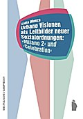 Urbane Visionen als Leitbilder neuer Sozialordnungen: Milano 2 und Celebration