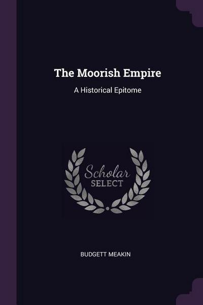 The Moorish Empire: A Historical Epitome