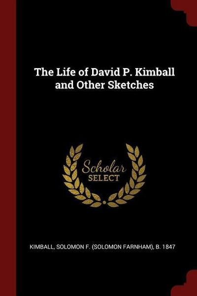 The Life of David P. Kimball and Other Sketches