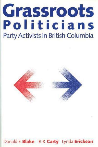 Grassroots Politicians: Party Activists in British Columbia