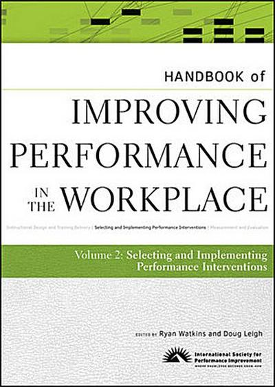 Handbook of Improving Performance in the Workplace, Volume 2, The Handbook of Selecting and Implementing Performance Interventions