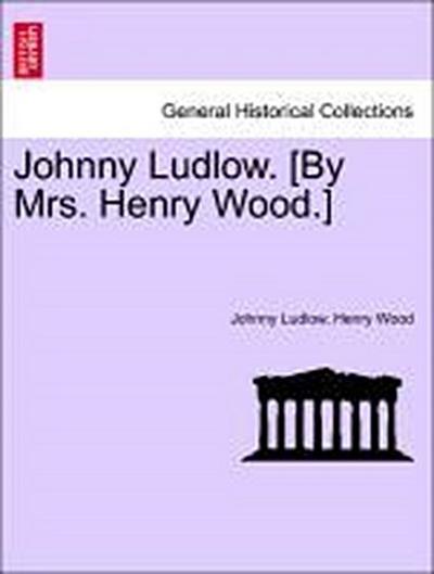 Johnny Ludlow. [By Mrs. Henry Wood.] VOL. II