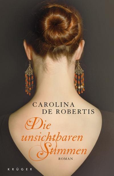 Die unsichtbaren Stimmen: Roman - Krüger Verlag - Gebundene Ausgabe, Deutsch, Carolina De Robertis, Roman, Roman
