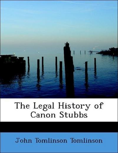 The Legal History of Canon Stubbs