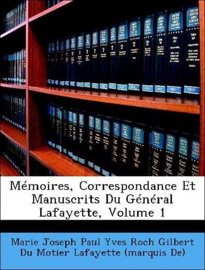 Mémoires, Correspondance Et Manuscrits Du Général Lafayette, Volume 1