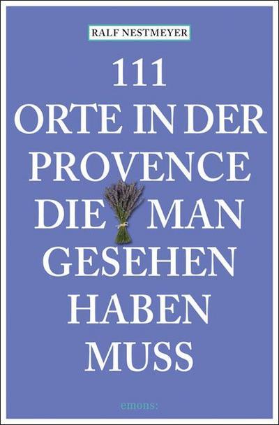 111 Orte in der Provence die man gesehen haben muss   ; Deutsch; ca. 240 S. -