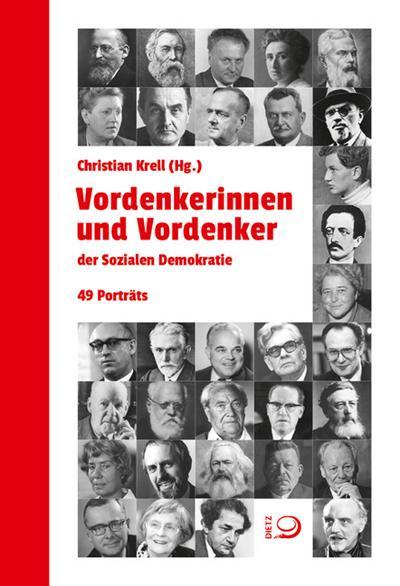 Vordenkerinnen und Vordenker der Sozialen Demokratie; 49 Porträts; Hrsg. v. Krell, Christian; Deutsch; 49 schw.-w. Abb.