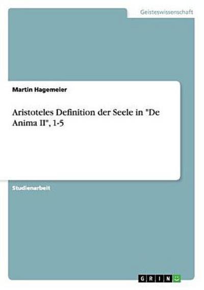 Aristoteles Definition der Seele in 'De Anima II', 1-5