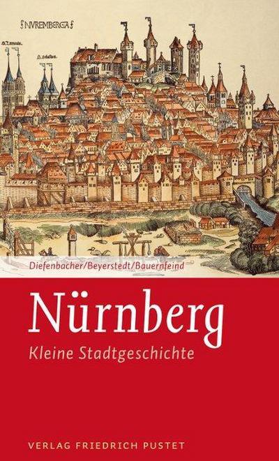 Nürnberg: Kleine Stadtgeschichte (Kleine Stadtgeschichten)