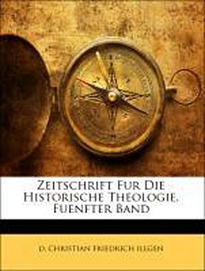 Zeitschrift Fur Die Historische Theologie. Fuenfter Band