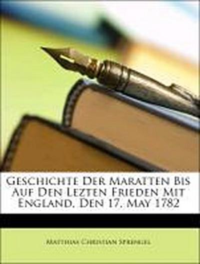 Geschichte Der Maratten Bis Auf Den Lezten Frieden Mit England, Den 17. May 1782