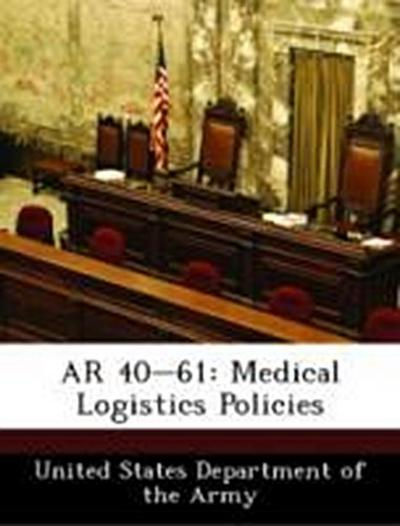United States Department of the Army: AR 40-61: Medical Logi