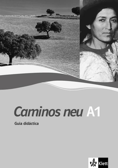 Caminos neu A1: Spanisch als 3. Fremdsprache. Guía didáctica