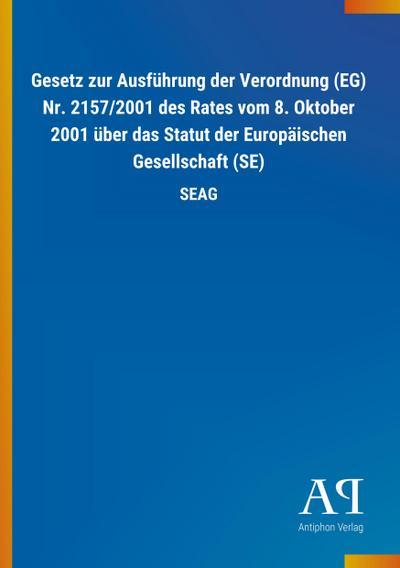 Gesetz zur Ausführung der Verordnung (EG) Nr. 2157/2001 des Rates vom 8. Oktober 2001 über das Statut der Europäischen Gesellschaft (SE)