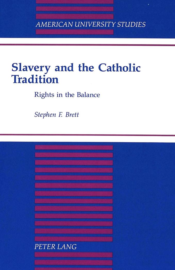 Slavery and the Catholic Tradition | Stephen F. Brett |  9780820423586