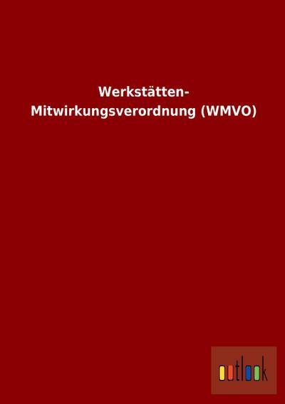 Werkstätten-Mitwirkungsverordnung (WMVO)